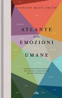 Copertina del libro Atlante delle emozioni umane. 156 emozioni che hai provato, che non sai di aver provato, che non proverai mai