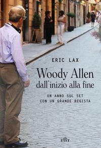 Copertina del libro Woody Allen dall'inizio alla fine. Un anno sul set con un grande regista