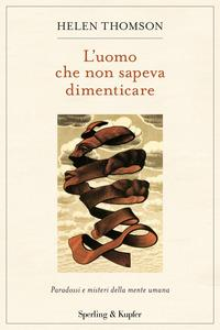 Copertina del libro L' uomo che non sapeva dimenticare. Paradossi e misteri della mente umana