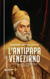 Copertina del libro Antipapa veneziano. Vita del doge Leonardo Donà (1536-1612)