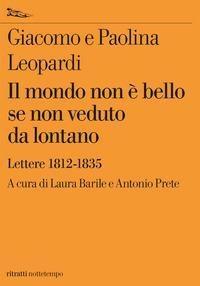 Copertina del libro Il mondo non è bello se non veduto da lontano. Lettere (1812-1835)