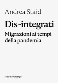 Copertina del libro Dis-integrati. Migrazioni ai tempi della pandemia