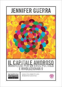 Copertina del libro Il capitale amoroso. Manifesto per un eros politico e rivoluzionario