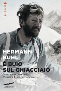 Copertina del libro È buio sul ghiacciaio. Con i diari delle spedizioni al Nanga Parbat, al Broad Peak e al Chogolisa