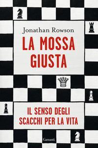Copertina del libro La mossa giusta. Il senso degli scacchi per la vita