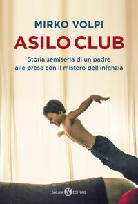 Copertina del libro Asilo Club. Storia semiseria di un padre alle prese con il mistero dell'infanzia
