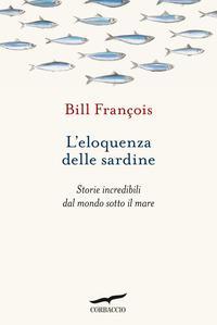 Copertina del libro L' eloquenza delle sardine. Storie incredibili dal mondo sotto il mare