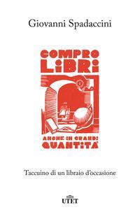 Copertina del libro Compro libri, anche in grandi quantità. Taccuino di un libraio d'occasione