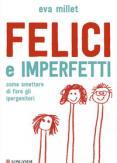 Copertina del libro Felici e imperfetti. Come smettere di fare gli ipergenitori