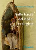 Copertina del libro Sulle tracce del Nobel ecologista