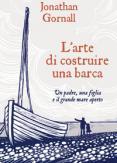 Copertina del libro L' arte di costruire una barca. Un padre, una figlia e il grande mare aperto