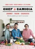 Copertina del libro Chef in Camicia. Gourmet. Fusion. Casereccio. Ricette perfette per tutte le occasioni