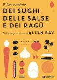 Copertina del libro Il libro completo dei sughi, delle salse e dei ragù. Nell'interpretazione di Allan Bay
