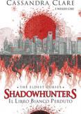 Copertina del libro Il libro bianco perduto. Shadowhunters. The eldest curses