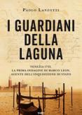 Copertina del libro I guardiani della laguna. Venezia 1753. La prima indagine di Marco Leon. Agente dell'Inquisizione di Stato