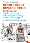 Copertina del libro Regole facili: genitori felici (e figli anche). Il sistema vincente per insegnare a tuo figlio a rispettare le regole e smettere di fare capricci