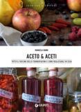 Copertina del libro Aceto & aceti. Tutto il fascino delle fermentazioni e come realizzarle in casa